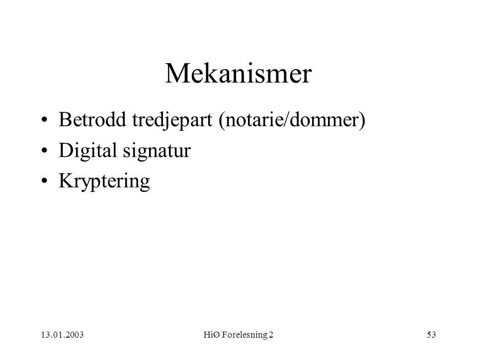 13.01.2003HiØ Forelesning 253 Mekanismer •Betrodd tredjepart (notarie/dommer) •Digital signatur •Kryptering