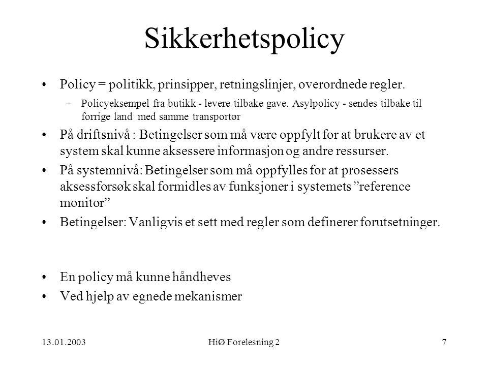 13.01.2003HiØ Forelesning 27 Sikkerhetspolicy •Policy = politikk, prinsipper, retningslinjer, overordnede regler. –Policyeksempel fra butikk - levere