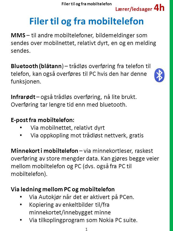 Filer til og fra mobiltelefon MMS – til andre mobiltelefoner, bildemeldinger som sendes over mobilnettet, relativt dyrt, en og en melding sendes.