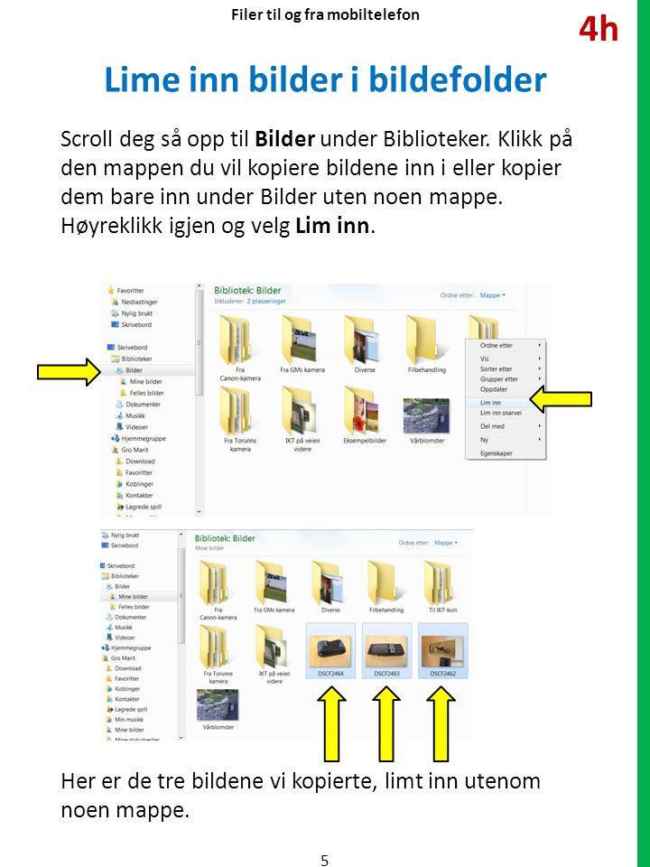Lime inn bilder i bildefolder Scroll deg så opp til Bilder under Biblioteker.