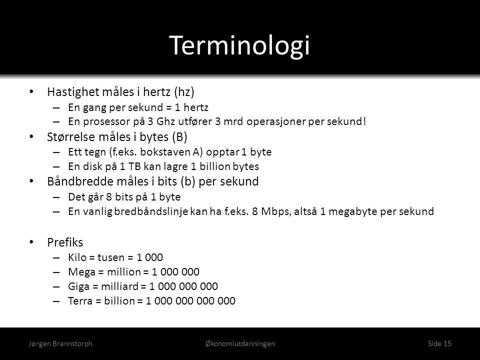 Terminologi • Hastighet måles i hertz (hz) – En gang per sekund = 1 hertz – En prosessor på 3 Ghz utfører 3 mrd operasjoner per sekund! • Størrelse må