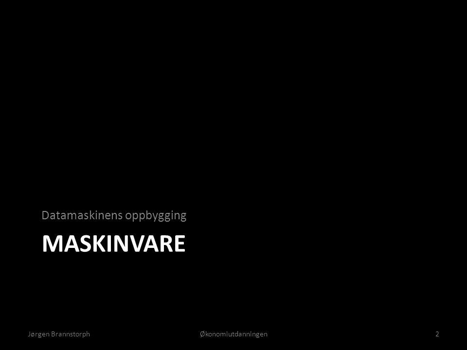 MASKINVARE Datamaskinens oppbygging Jørgen BrannstorphØkonomiutdanningen2