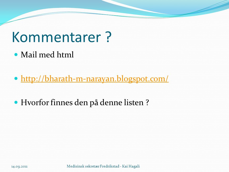 Kommentarer ?  Mail med html  http://bharath-m-narayan.blogspot.com/ http://bharath-m-narayan.blogspot.com/  Hvorfor finnes den på denne listen ? 1