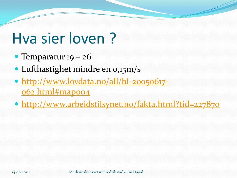Hva sier loven ?  Temparatur 19 – 26  Lufthastighet mindre en 0,15m/s  http://www.lovdata.no/all/hl-20050617- 062.html#map004 http://www.lovdata.no