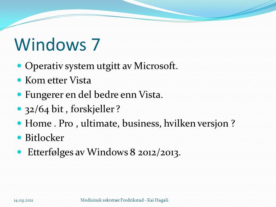 Windows 7  Operativ system utgitt av Microsoft.  Kom etter Vista  Fungerer en del bedre enn Vista.  32/64 bit, forskjeller ?  Home. Pro, ultimate