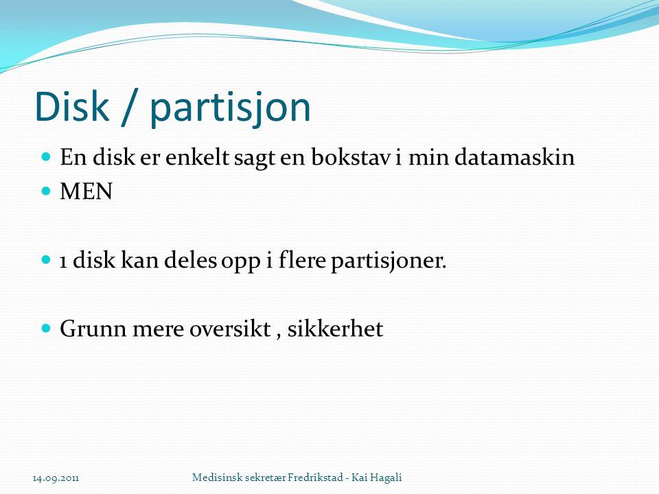 Disk / partisjon  En disk er enkelt sagt en bokstav i min datamaskin  MEN  1 disk kan deles opp i flere partisjoner.  Grunn mere oversikt, sikkerh