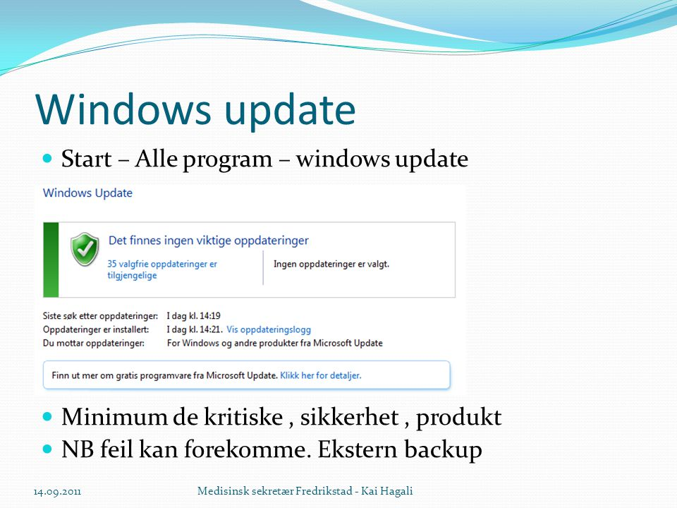 Windows update  Start – Alle program – windows update  Minimum de kritiske, sikkerhet, produkt  NB feil kan forekomme. Ekstern backup 14.09.2011Med