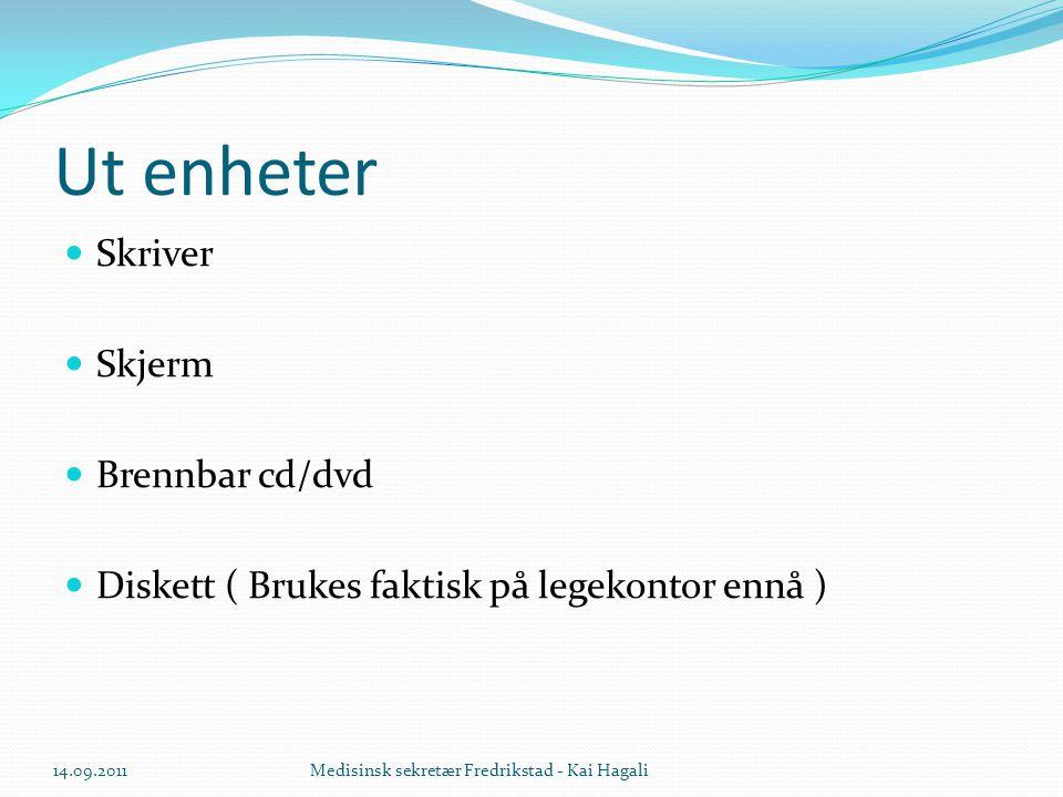 Ut enheter  Skriver  Skjerm  Brennbar cd/dvd  Diskett ( Brukes faktisk på legekontor ennå ) 14.09.2011Medisinsk sekretær Fredrikstad - Kai Hagali