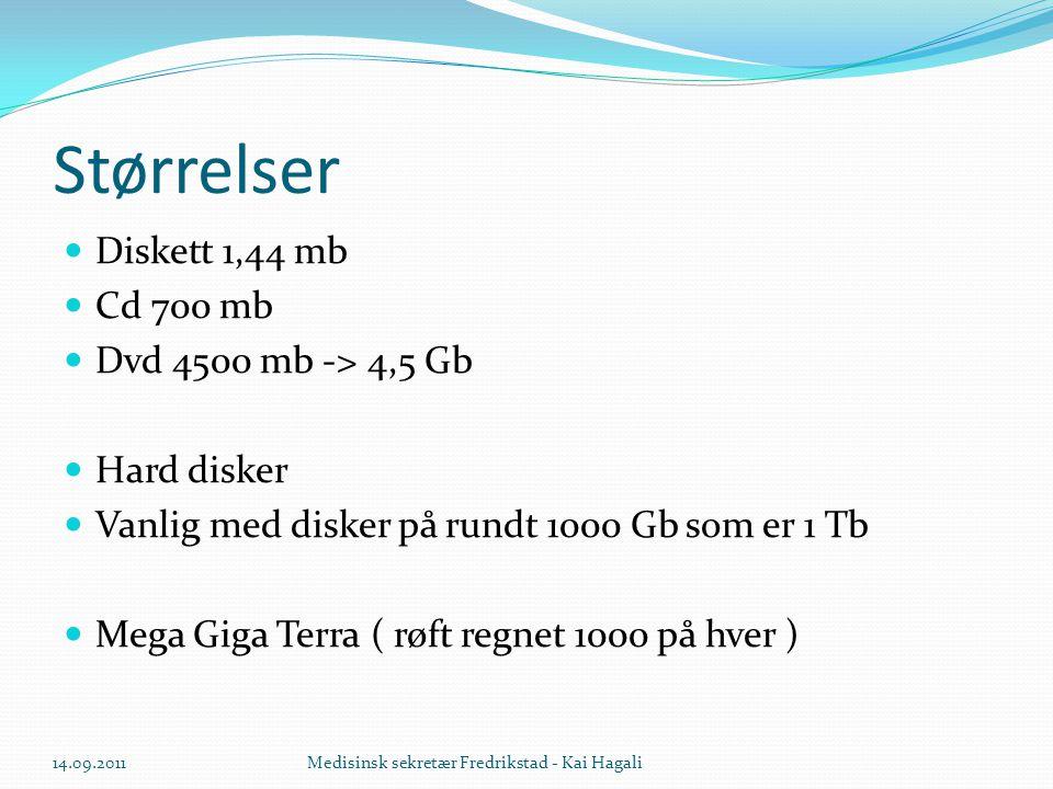 Størrelser  Diskett 1,44 mb  Cd 700 mb  Dvd 4500 mb -> 4,5 Gb  Hard disker  Vanlig med disker på rundt 1000 Gb som er 1 Tb  Mega Giga Terra ( røft regnet 1000 på hver ) 14.09.2011Medisinsk sekretær Fredrikstad - Kai Hagali
