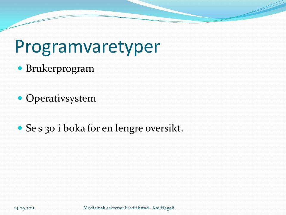 Programvaretyper  Brukerprogram  Operativsystem  Se s 30 i boka for en lengre oversikt. 14.09.2011Medisinsk sekretær Fredrikstad - Kai Hagali