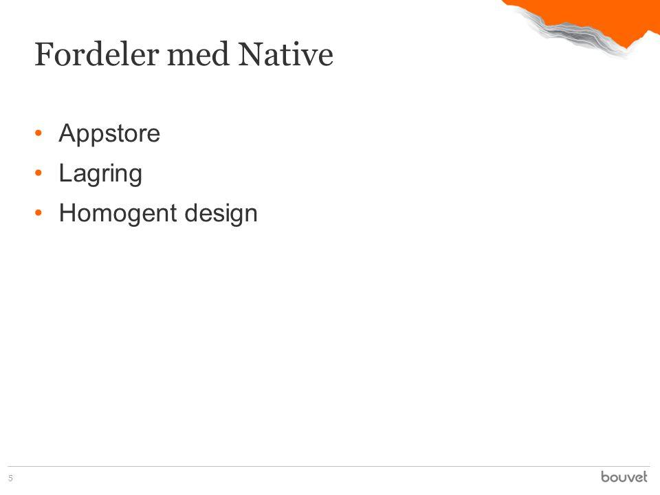 •Appstore •Lagring •Homogent design 5 Fordeler med Native