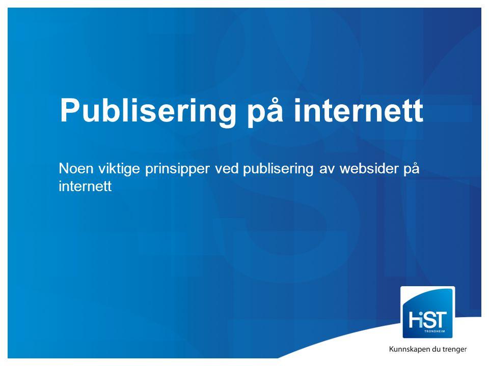 Publisering på internett Noen viktige prinsipper ved publisering av websider på internett