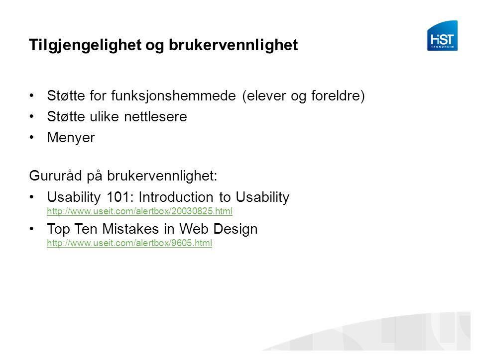 Tilgjengelighet og brukervennlighet •Støtte for funksjonshemmede (elever og foreldre) •Støtte ulike nettlesere •Menyer Gururåd på brukervennlighet: •Usability 101: Introduction to Usability http://www.useit.com/alertbox/20030825.html http://www.useit.com/alertbox/20030825.html •Top Ten Mistakes in Web Design http://www.useit.com/alertbox/9605.html http://www.useit.com/alertbox/9605.html