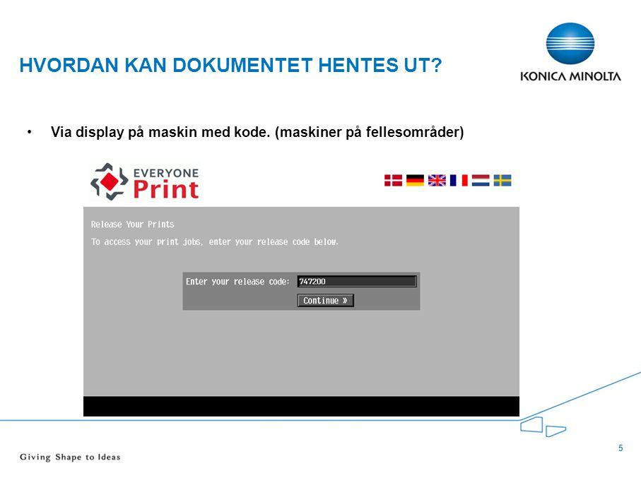 5 HVORDAN KAN DOKUMENTET HENTES UT? •Via display på maskin med kode. (maskiner på fellesområder)