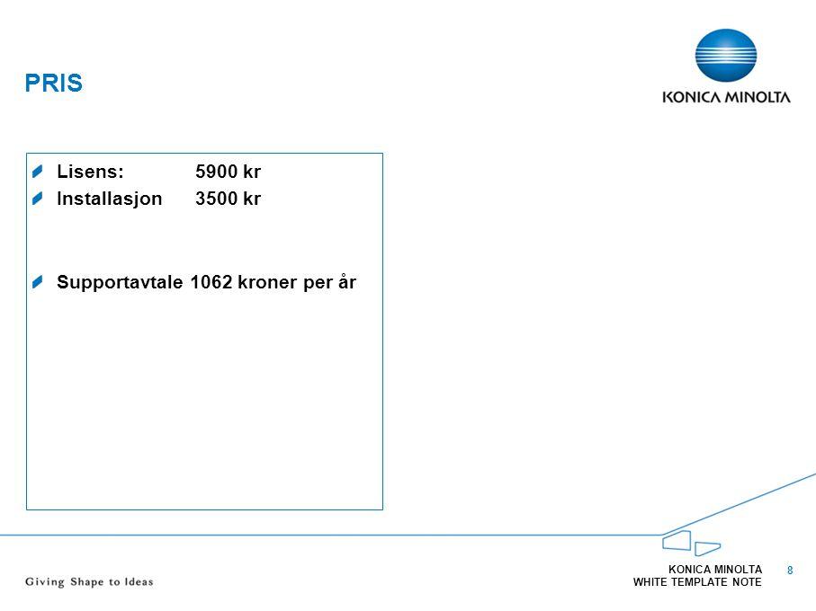 8 PRIS Lisens:5900 kr Installasjon3500 kr Supportavtale 1062 kroner per år KONICA MINOLTA WHITE TEMPLATE NOTE