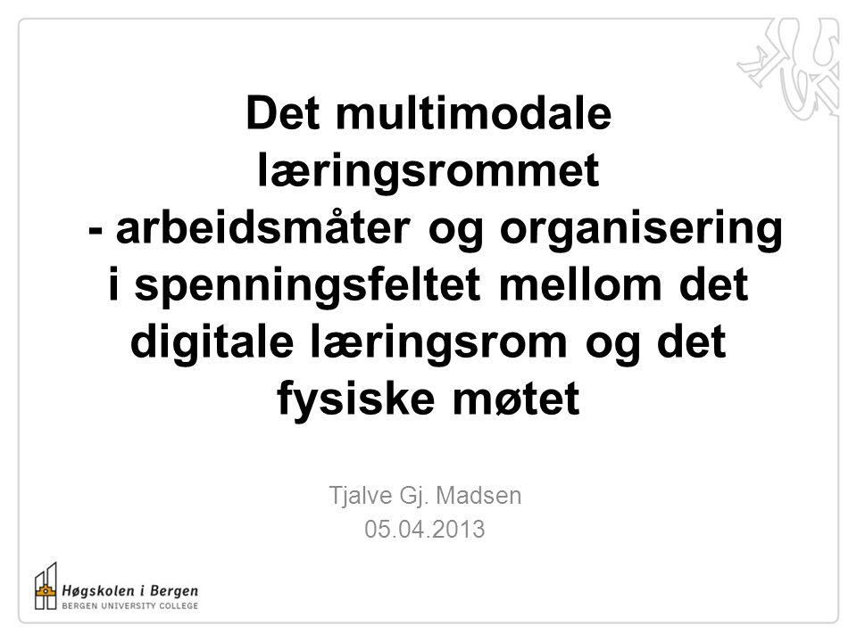 Det multimodale læringsrommet - arbeidsmåter og organisering i spenningsfeltet mellom det digitale læringsrom og det fysiske møtet Tjalve Gj. Madsen 0