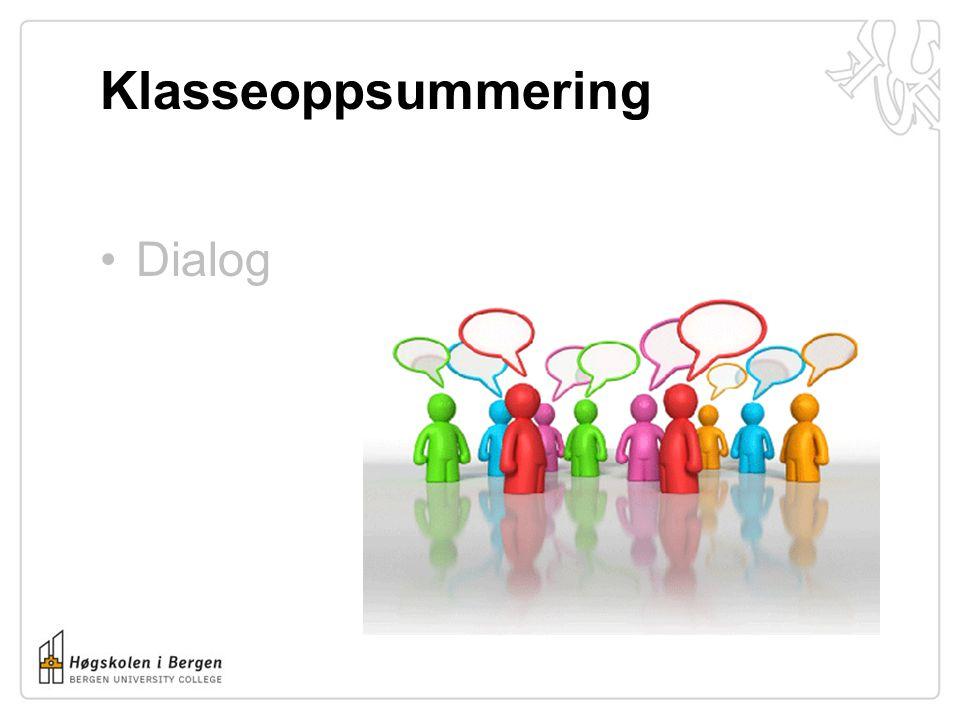 Klasseoppsummering •Dialog