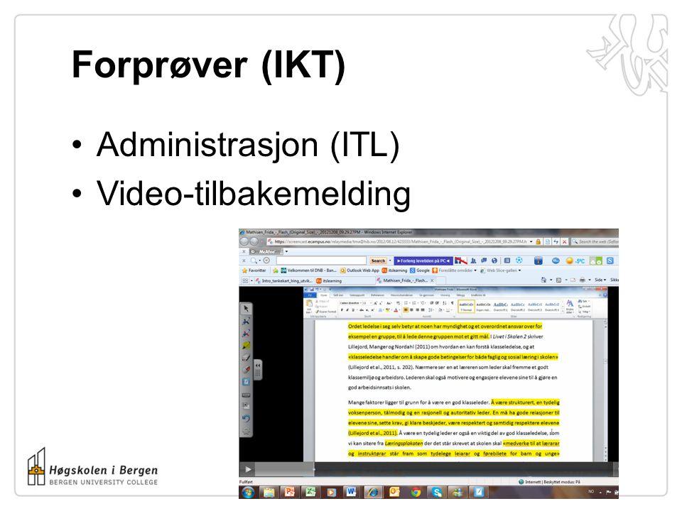 Forprøver (IKT) •Administrasjon (ITL) •Video-tilbakemelding