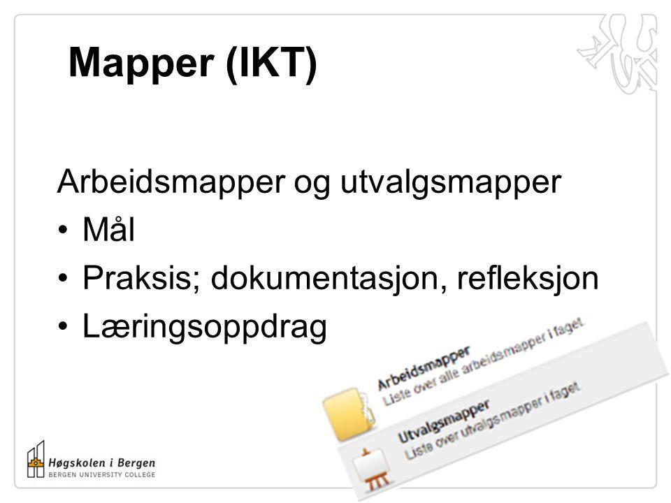 Mapper (IKT) Arbeidsmapper og utvalgsmapper •Mål •Praksis; dokumentasjon, refleksjon •Læringsoppdrag
