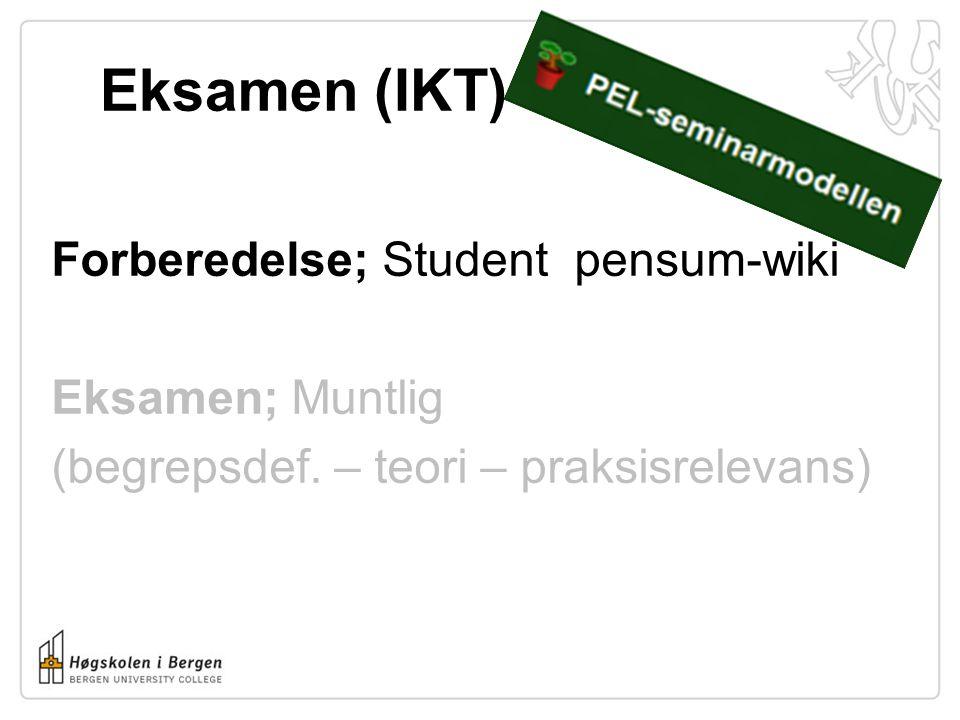 Eksamen (IKT) Forberedelse; Student pensum-wiki Eksamen; Muntlig (begrepsdef. – teori – praksisrelevans)
