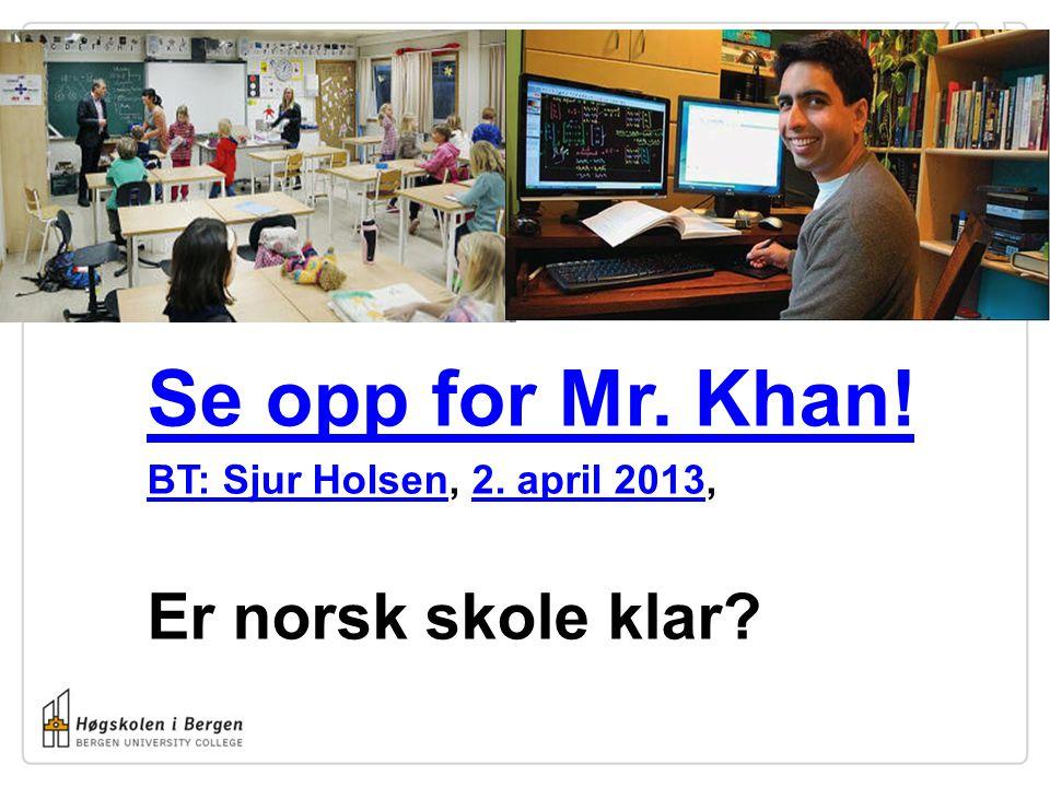 Se opp for Mr. Khan! BT: Sjur HolsenBT: Sjur Holsen, 2. april 2013,2. april 2013 Er norsk skole klar?