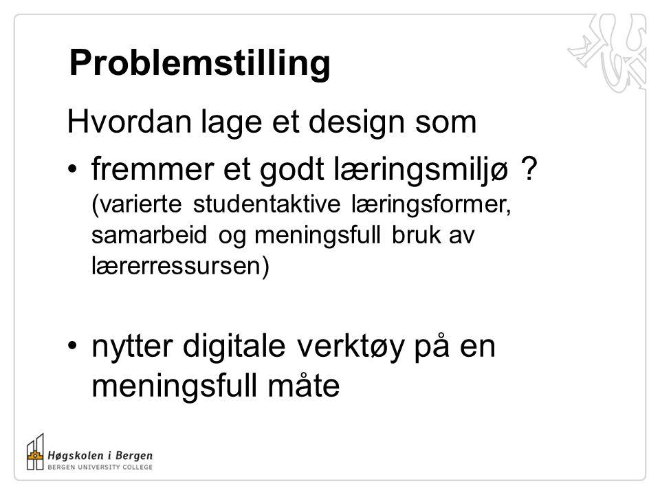Problemstilling Hvordan lage et design som •fremmer et godt læringsmiljø ? (varierte studentaktive læringsformer, samarbeid og meningsfull bruk av lær