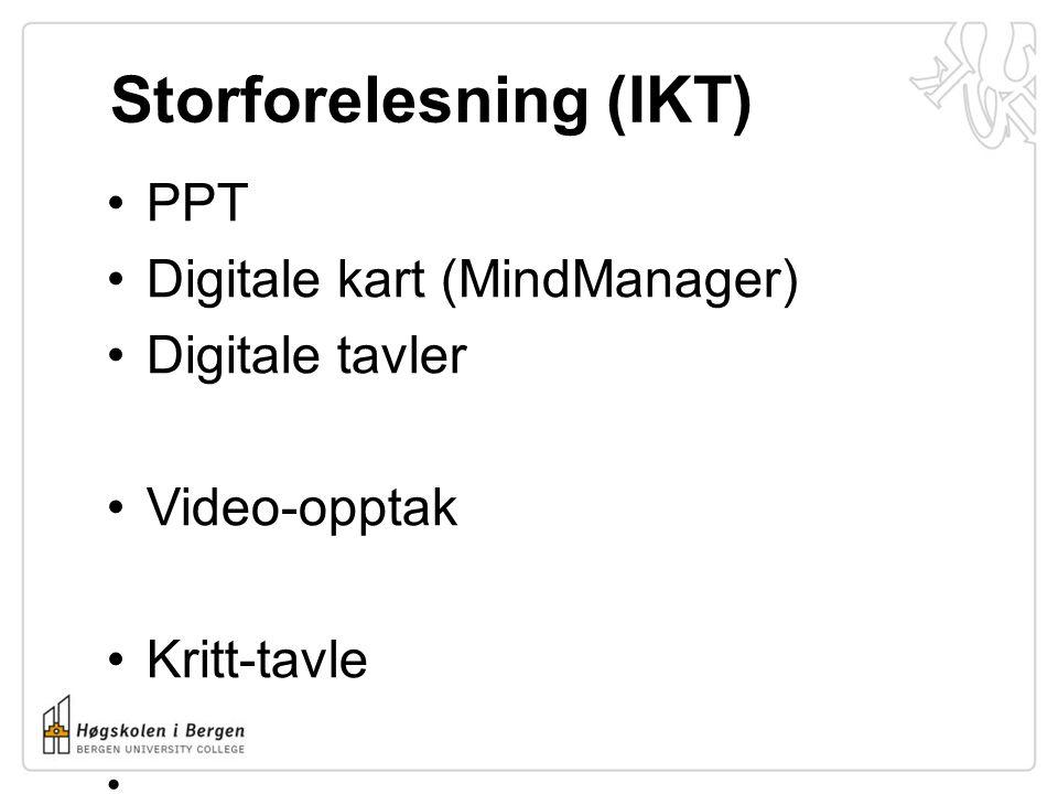 Storforelesning (IKT) •PPT •Digitale kart (MindManager) •Digitale tavler •Video-opptak •Kritt-tavle •