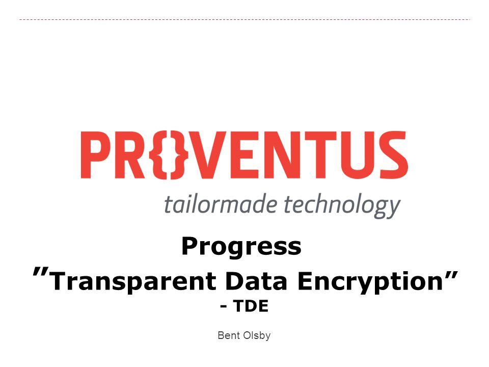 Progress Transparent Data Encryption - TDE Bent Olsby