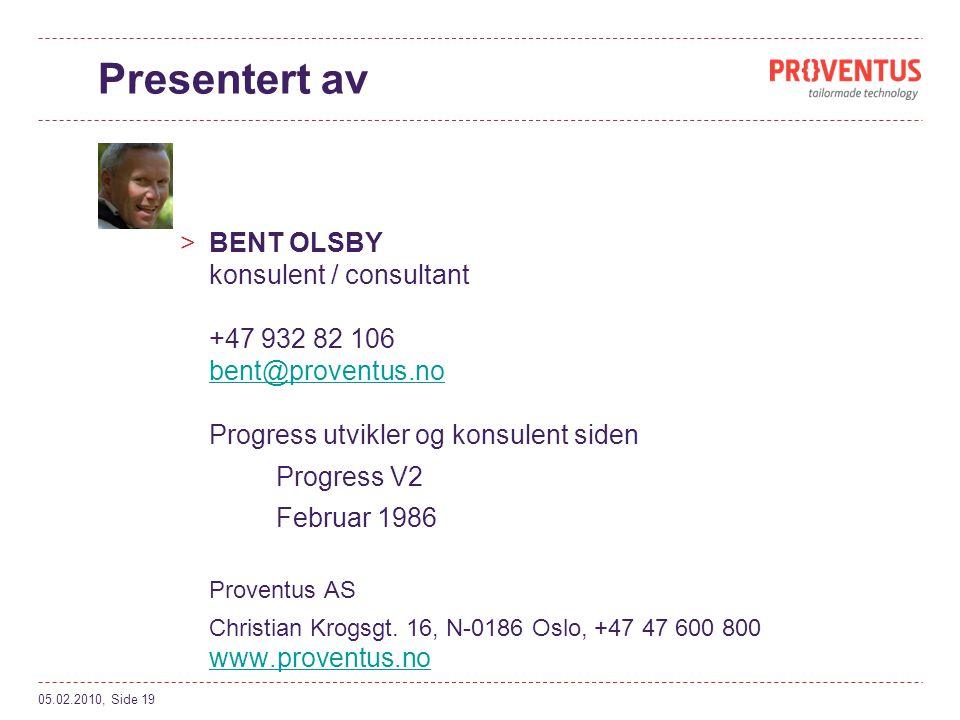 Presentert av 05.02.2010, Side 19 >BENT OLSBY konsulent / consultant +47 932 82 106 bent@proventus.no Progress utvikler og konsulent siden bent@proventus.no Progress V2 Februar 1986 Proventus AS Christian Krogsgt.