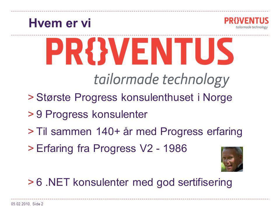 Hvem er vi >Største Progress konsulenthuset i Norge >9 Progress konsulenter >Til sammen 140+ år med Progress erfaring >Erfaring fra Progress V2 - 1986 >6.NET konsulenter med god sertifisering 05.02.2010, Side 2