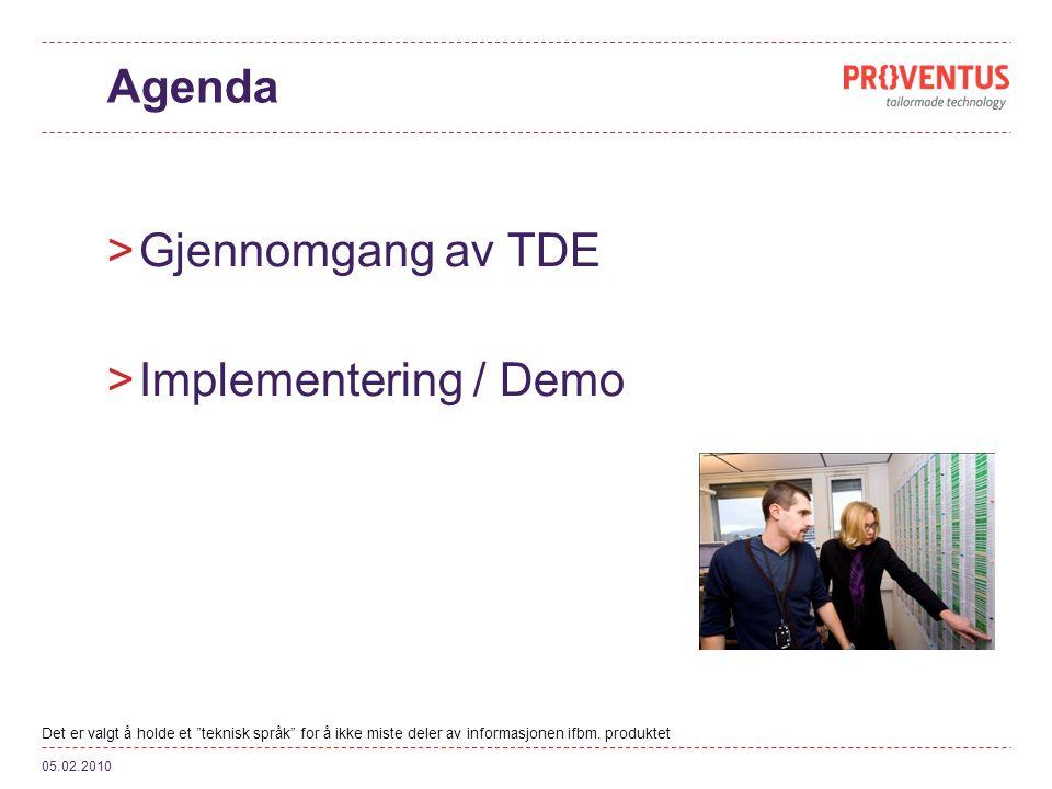 Agenda >Gjennomgang av TDE >Implementering / Demo 05.02.2010 Det er valgt å holde et teknisk språk for å ikke miste deler av informasjonen ifbm.