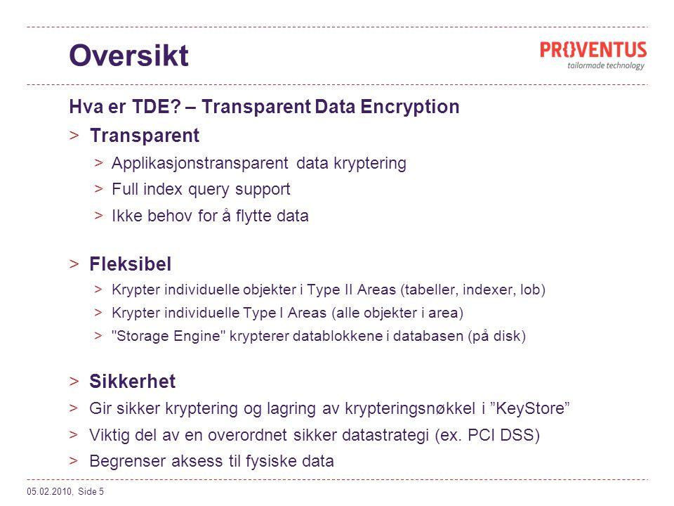 Oppsummering Progress TDE er >Enkel å implementere >Sikkert - velg selv ønsket nivå på krypteringen >Fleksibelt – tilpasses når du har behov 05.02.2010, Side 16