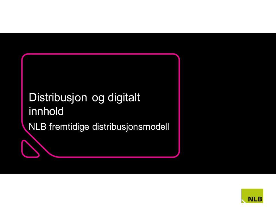 Distribusjon og digitalt innhold NLB fremtidige distribusjonsmodell