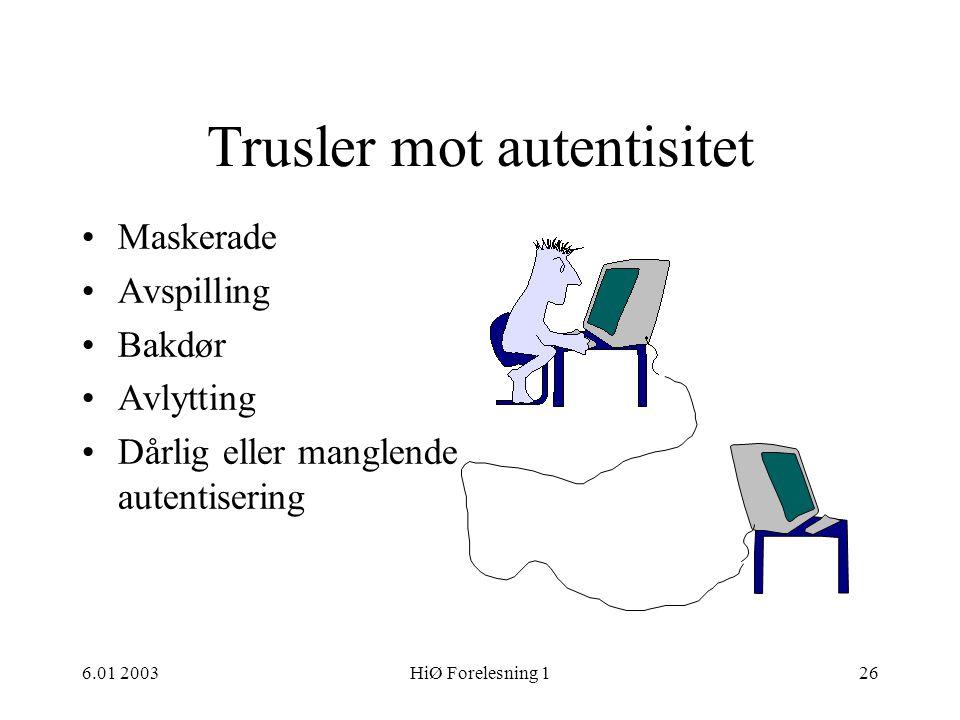 6.01 2003HiØ Forelesning 126 Trusler mot autentisitet •Maskerade •Avspilling •Bakdør •Avlytting •Dårlig eller manglende autentisering