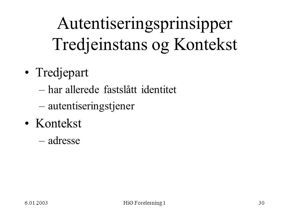 6.01 2003HiØ Forelesning 130 Autentiseringsprinsipper Tredjeinstans og Kontekst •Tredjepart –har allerede fastslått identitet –autentiseringstjener •K