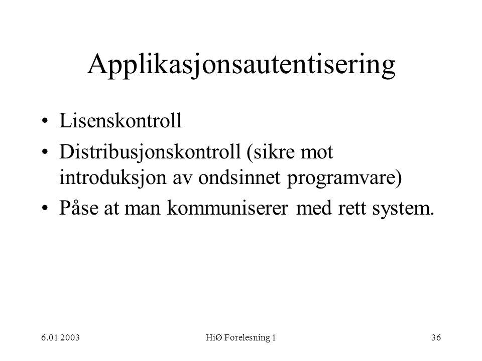 6.01 2003HiØ Forelesning 136 Applikasjonsautentisering •Lisenskontroll •Distribusjonskontroll (sikre mot introduksjon av ondsinnet programvare) •Påse