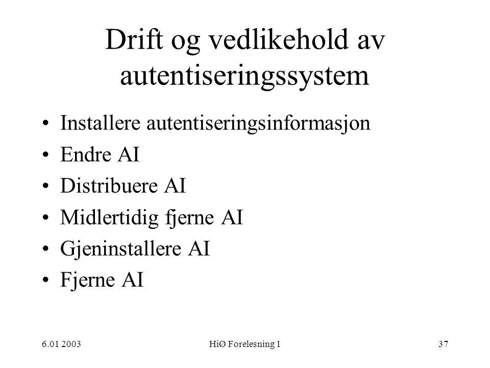 6.01 2003HiØ Forelesning 137 Drift og vedlikehold av autentiseringssystem •Installere autentiseringsinformasjon •Endre AI •Distribuere AI •Midlertidig