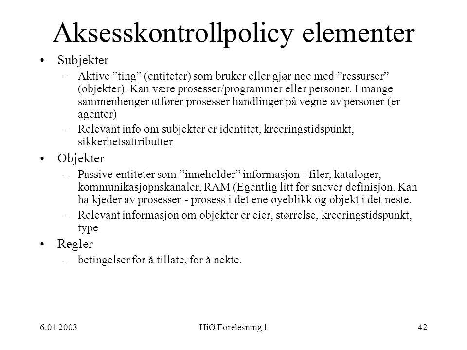"""6.01 2003HiØ Forelesning 142 Aksesskontrollpolicy elementer •Subjekter –Aktive """"ting"""" (entiteter) som bruker eller gjør noe med """"ressurser"""" (objekter)"""