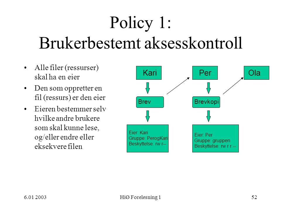6.01 2003HiØ Forelesning 152 Policy 1: Brukerbestemt aksesskontroll •Alle filer (ressurser) skal ha en eier •Den som oppretter en fil (ressurs) er den