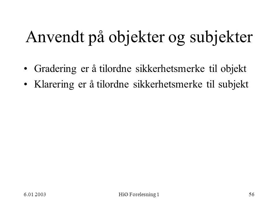 6.01 2003HiØ Forelesning 156 Anvendt på objekter og subjekter •Gradering er å tilordne sikkerhetsmerke til objekt •Klarering er å tilordne sikkerhetsm