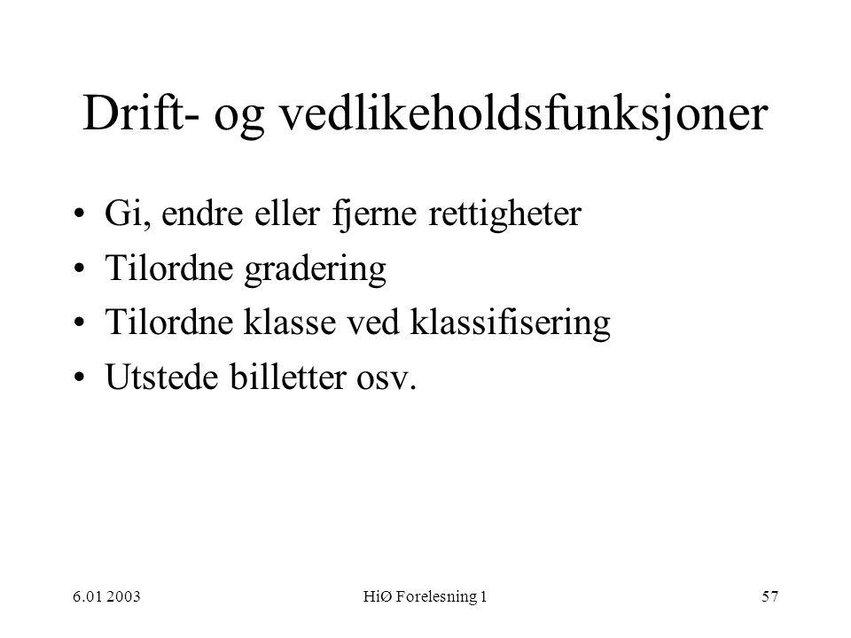 6.01 2003HiØ Forelesning 157 Drift- og vedlikeholdsfunksjoner •Gi, endre eller fjerne rettigheter •Tilordne gradering •Tilordne klasse ved klassifiser