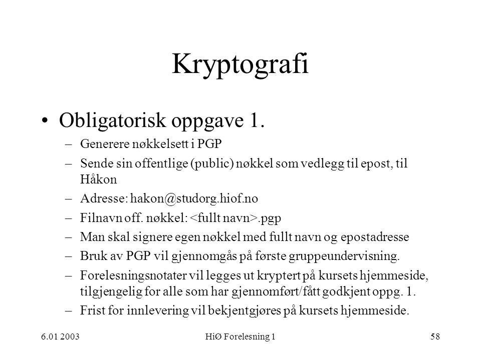 6.01 2003HiØ Forelesning 158 Kryptografi •Obligatorisk oppgave 1. –Generere nøkkelsett i PGP –Sende sin offentlige (public) nøkkel som vedlegg til epo