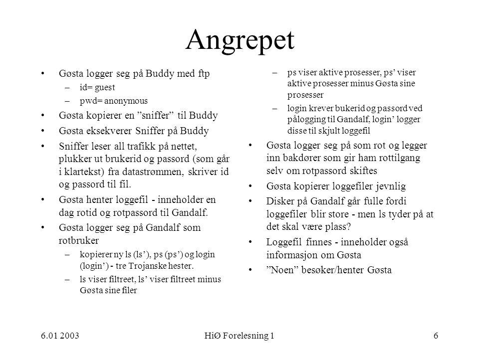 "6.01 2003HiØ Forelesning 16 Angrepet •Gøsta logger seg på Buddy med ftp –id= guest –pwd= anonymous •Gøsta kopierer en ""sniffer"" til Buddy •Gøsta eksek"