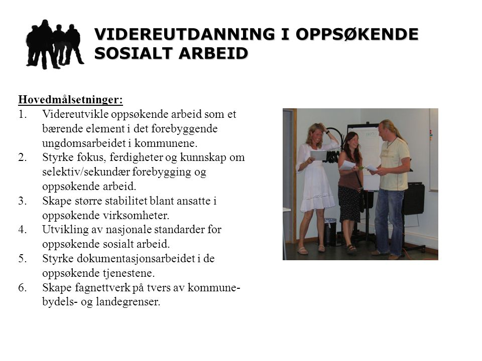 Hovedmålsetninger: 1.Videreutvikle oppsøkende arbeid som et bærende element i det forebyggende ungdomsarbeidet i kommunene.