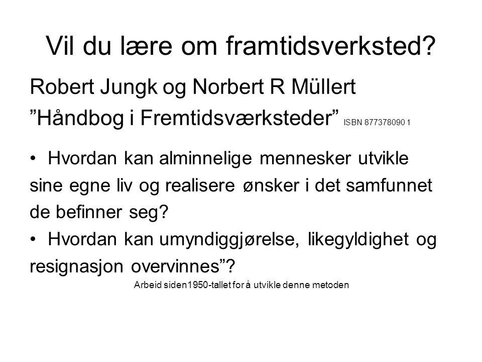 """Vil du lære om framtidsverksted? Robert Jungk og Norbert R Müllert """"Håndbog i Fremtidsværksteder"""" ISBN 877378090 1 •Hvordan kan alminnelige mennesker"""