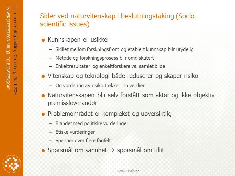 UNIVERSITETET FOR MILJØ- OG BIOVITENSKAP www.umb.no Sider ved naturvitenskap i beslutningstaking (Socio- scientific issues)  Kunnskapen er usikker –S
