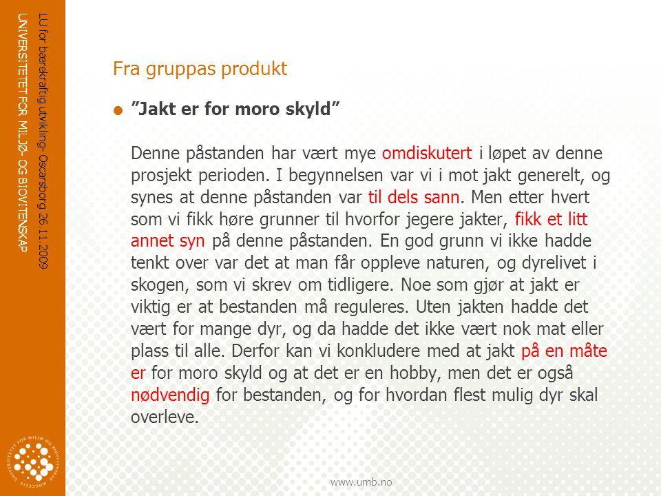 UNIVERSITETET FOR MILJØ- OG BIOVITENSKAP www.umb.no Fra gruppas produkt  Jakt er for moro skyld Denne påstanden har vært mye omdiskutert i løpet av denne prosjekt perioden.