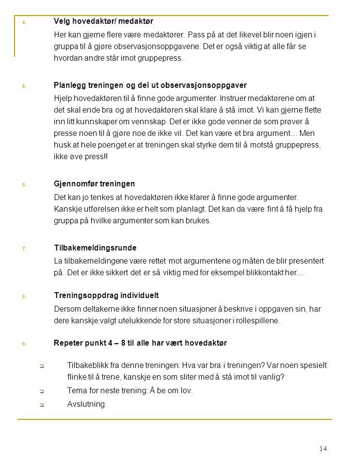 14 4.Velg hovedaktør/ medaktør Her kan gjerne flere være medaktører.