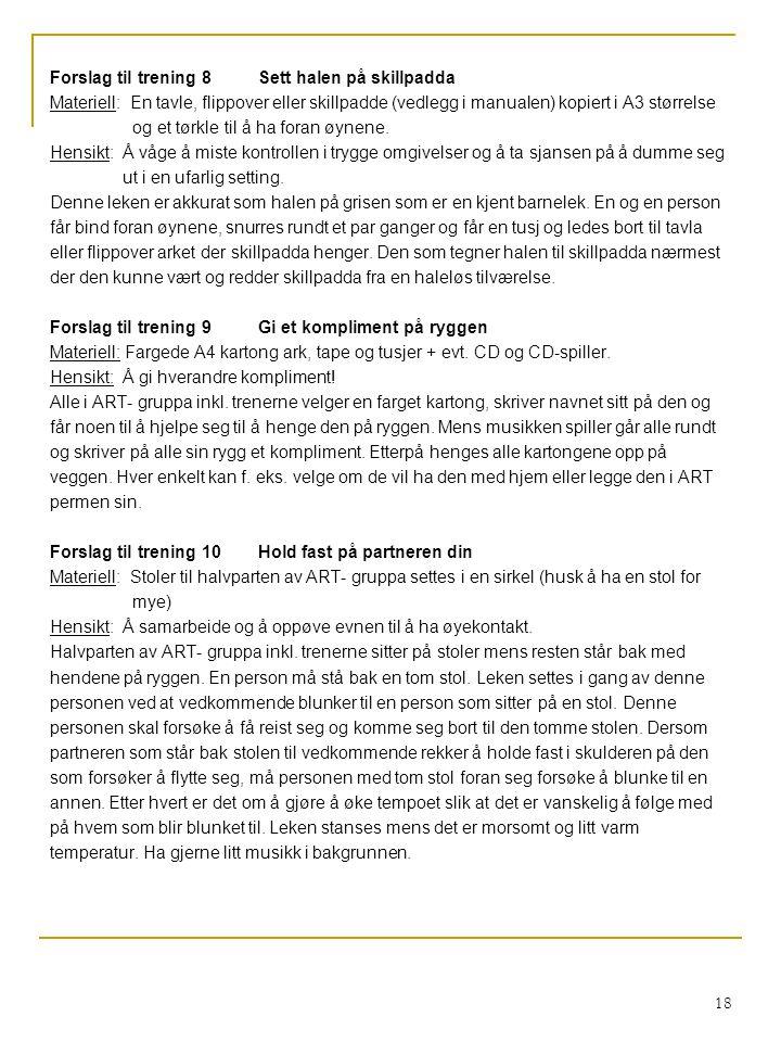 18 Forslag til trening 8Sett halen på skillpadda Materiell: En tavle, flippover eller skillpadde (vedlegg i manualen) kopiert i A3 størrelse og et tørkle til å ha foran øynene.