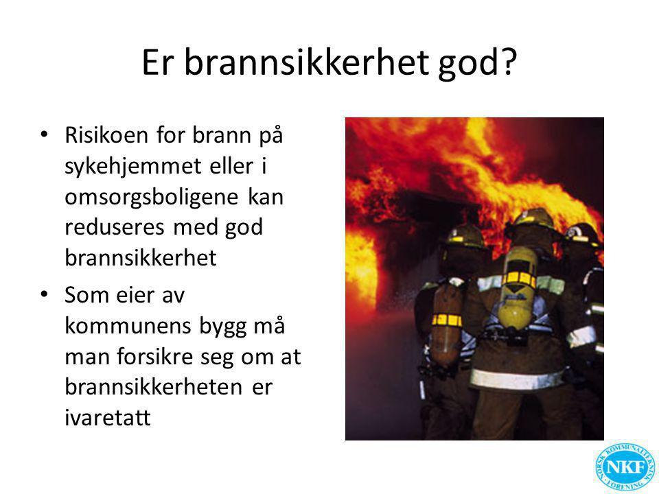 Er brannsikkerhet god? • Risikoen for brann på sykehjemmet eller i omsorgsboligene kan reduseres med god brannsikkerhet • Som eier av kommunens bygg m